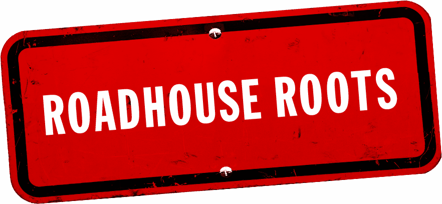 Roadhouse Roots